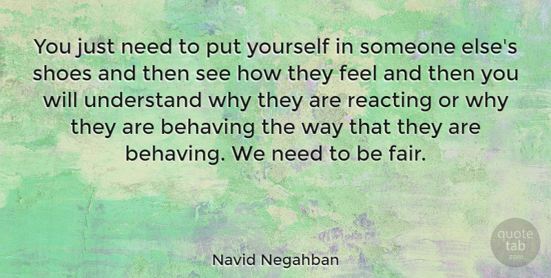 Navid Negahban Quote About Shoes, Way, Needs: You Just Need To Put...
