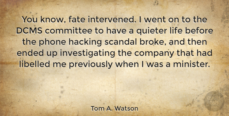 Tom A. Watson Quote About Committee, Company, Ended, Fate, Hacking: You Know Fate Intervened I...