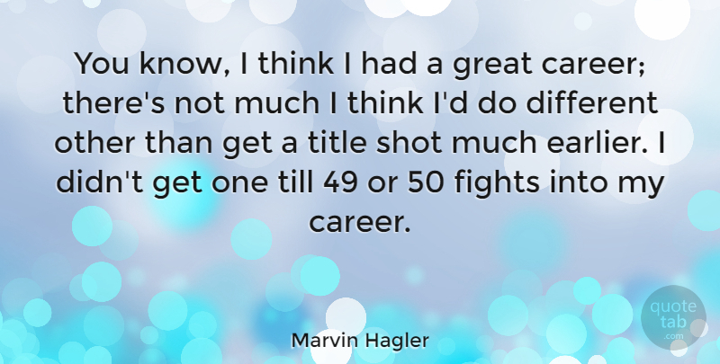Marvin Hagler Quote About Fighting, Thinking, Careers: You Know I Think I...