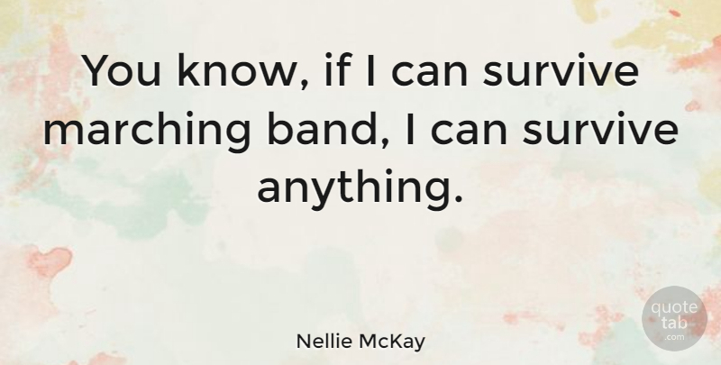 Nellie McKay Quote About Marching Band, Ifs, I Can: You Know If I Can...