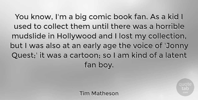 Tim Matheson Quote About Age, Collect, Comic, Early, Fan: You Know Im A Big...