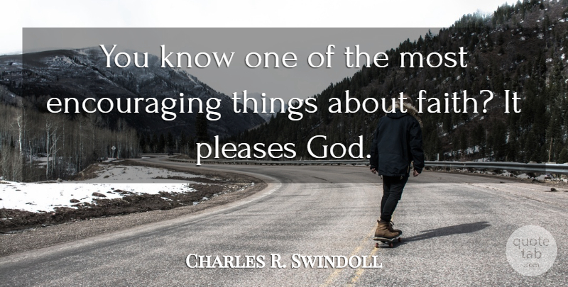 Charles R. Swindoll Quote About Most Encouraging, Please, Knows: You Know One Of The...