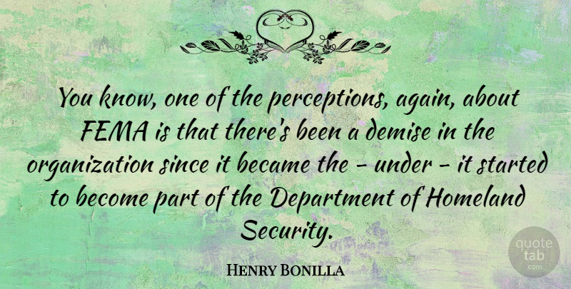 Henry Bonilla Quote About Became, Demise, Department, Fema, Homeland: You Know One Of The...