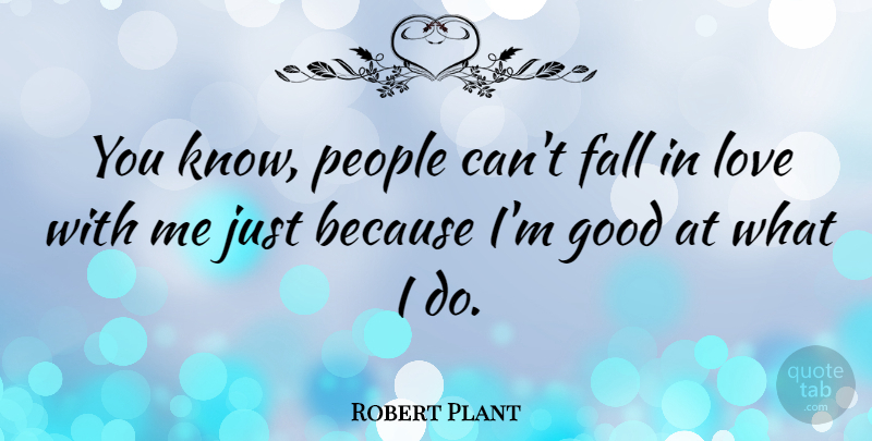 Robert Plant Quote About Falling In Love, People, Plant: You Know People Cant Fall...