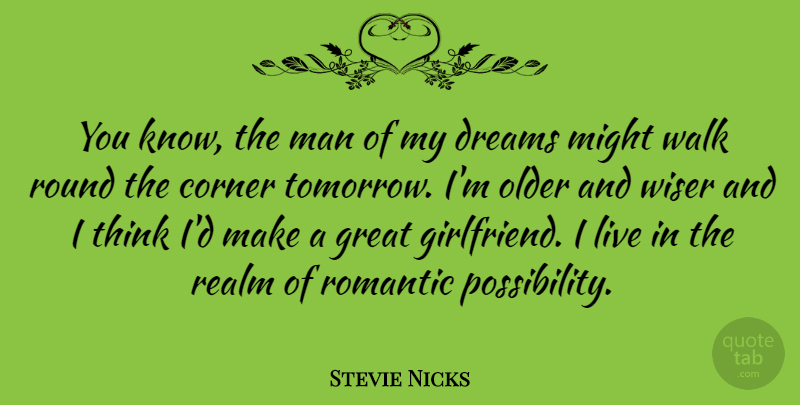 Stevie Nicks Quote About Dream, Girlfriend, Men: You Know The Man Of...