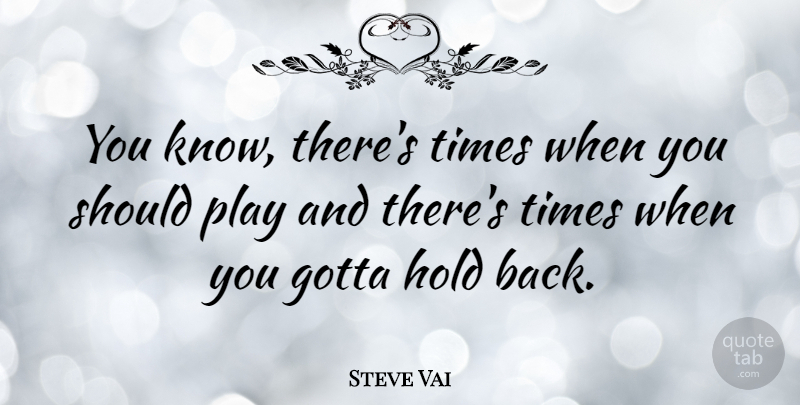 Steve Vai Quote About Play, Acoustic Guitar, Acoustics: You Know Theres Times When...