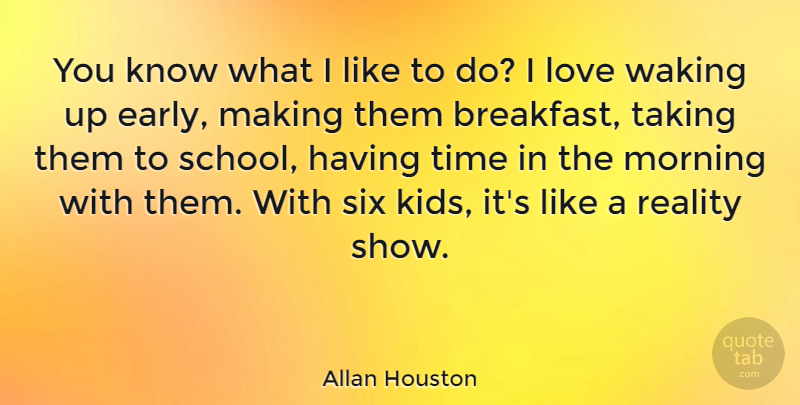 Allan Houston Quote About Morning, School, Kids: You Know What I Like...