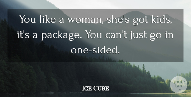 Ice Cube Quote About Relationship, Boyfriend, Husband: You Like A Woman Shes...