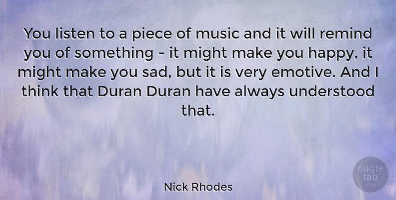 Nick Rhodes Quote About Thinking, Pieces, Might: You Listen To A Piece...