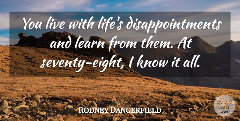 Rodney Dangerfield You Live With Lifes Disappointments And Learn