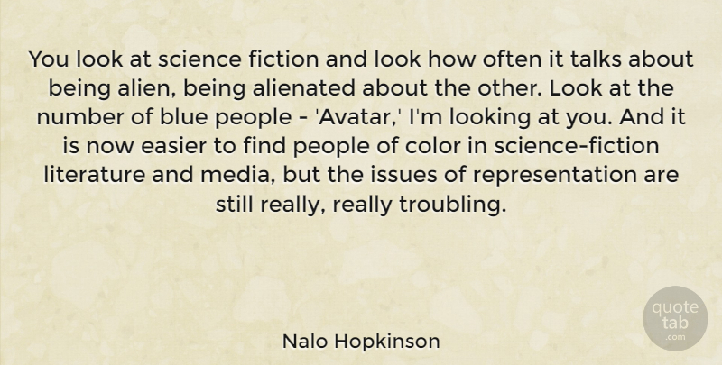 Nalo Hopkinson Quote About Alienated, Blue, Easier, Fiction, Issues: You Look At Science Fiction...