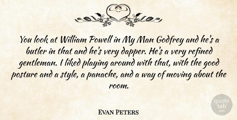 Evan Peters: You look at William Powell in My Man Godfrey ...
