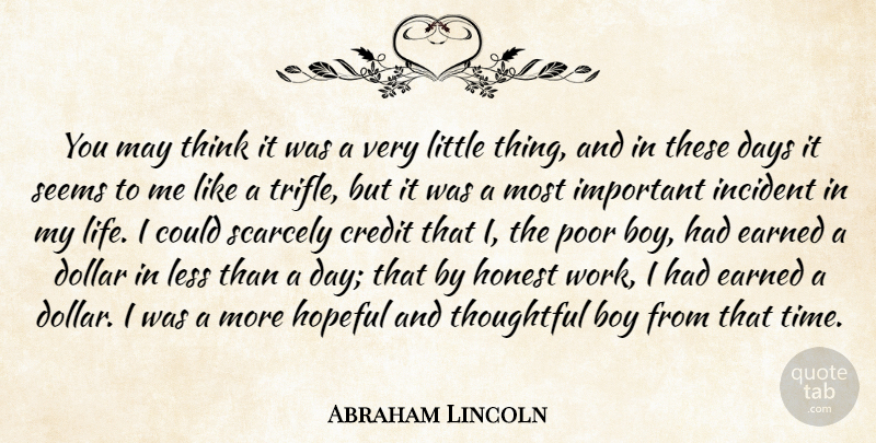 Abraham Lincoln You May Think It Was A Very Little Thing And In