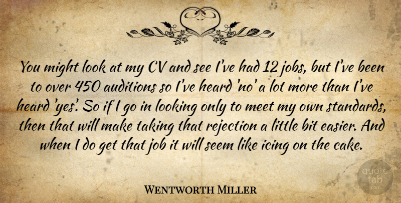 Wentworth Miller Quote About Jobs, Cake, Rejection: You Might Look At My...
