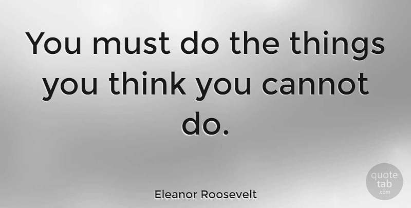 Eleanor Roosevelt You Must Do The Things You Think You Cannot Do
