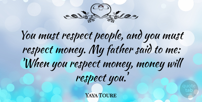 Yaya Toure: You must respect people, and you must respect money  My