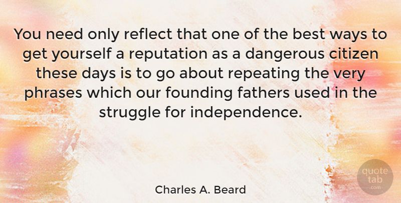 Charles A. Beard Quote About Life, Father, Struggle: You Need Only Reflect That...