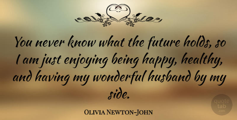 Olivia Newton John You Never Know What The Future Holds So I Am