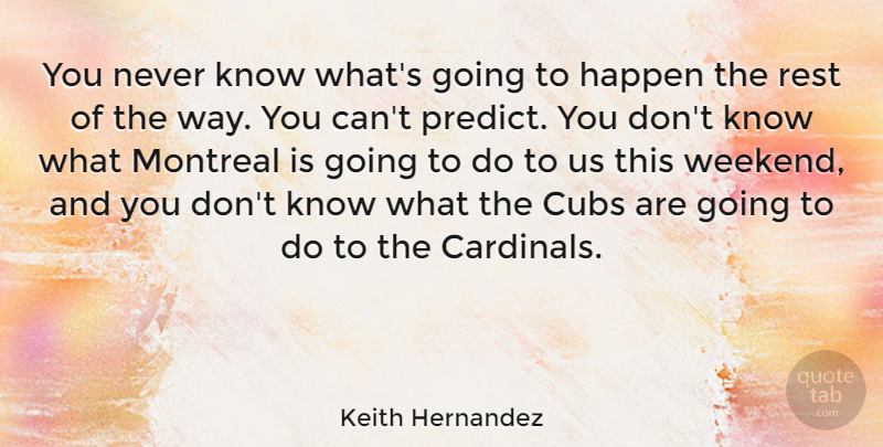 Keith Hernandez Quote About Weekend, Way, Cardinals: You Never Know Whats Going...