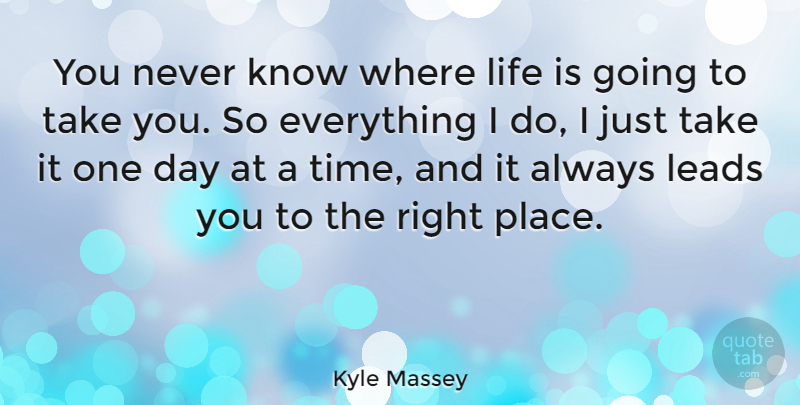 Kyle Massey Quote About Life, Time: You Never Know Where Life...