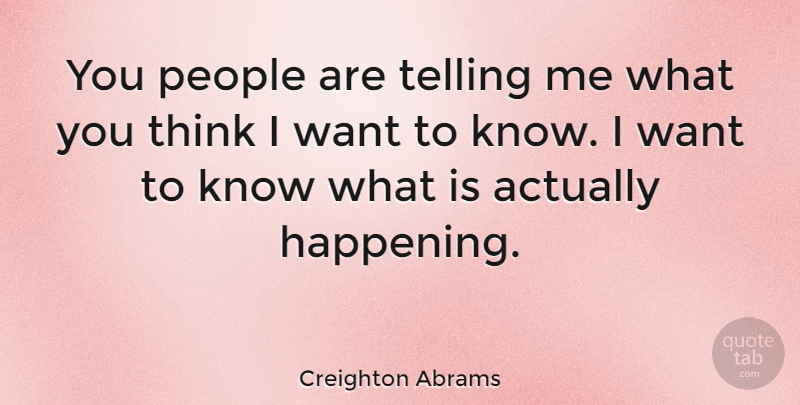 Creighton Abrams Quote About American Soldier, People: You People Are Telling Me...