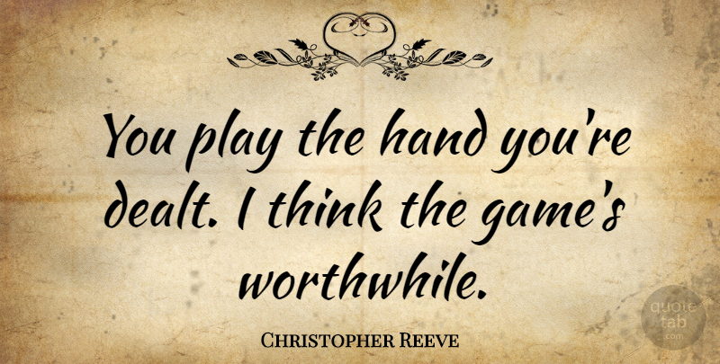 Christopher Reeve You Play The Hand Youre Dealt I Think The
