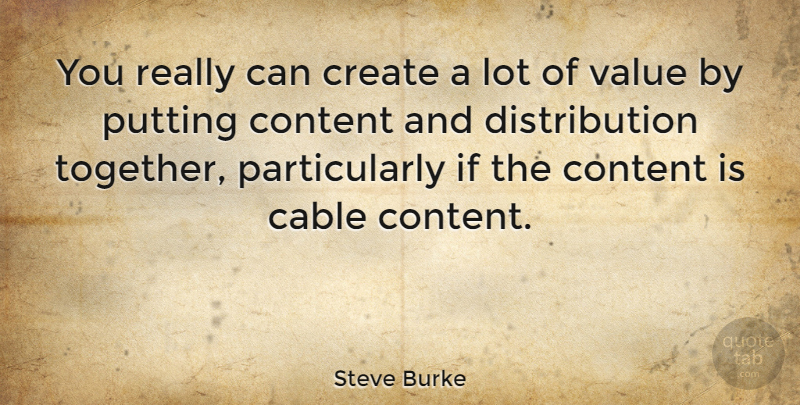Steve Burke: You really can create a lot of value by putting content