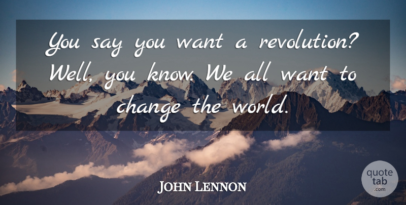John Lennon Quote About Want, Revolution, World: You Say You Want A...