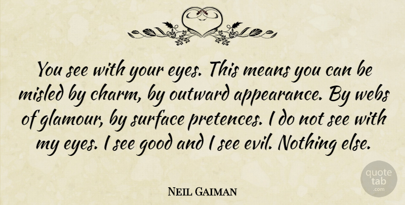 Neil Gaiman Quote About Mean, Eye, Evil: You See With Your Eyes...