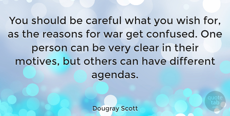 Dougray Scott Quote About War, Confused, Wish: You Should Be Careful What...