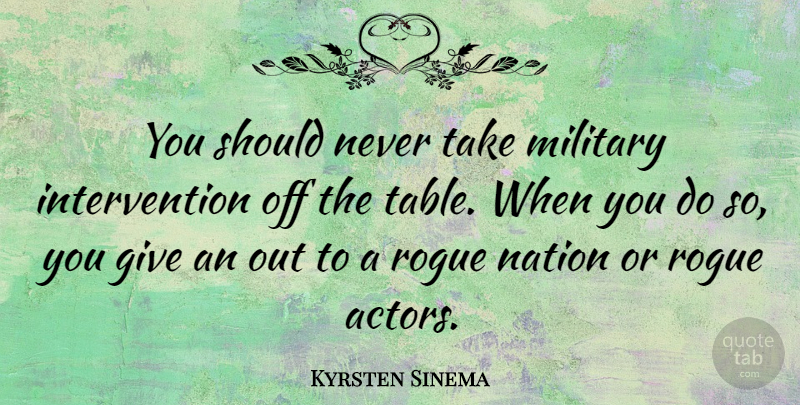 Kyrsten Sinema Quote About Rogue: You Should Never Take Military...