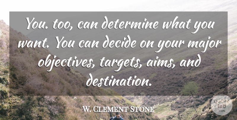 W. Clement Stone Quote About Decide, Determine, Goals, Major: You Too Can Determine What...