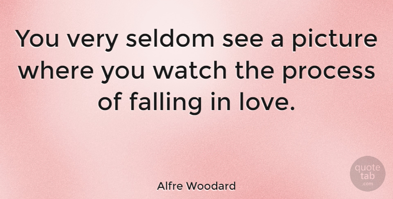 Alfre Woodard Quote About Falling In Love, Fall, Watches: You Very Seldom See A...