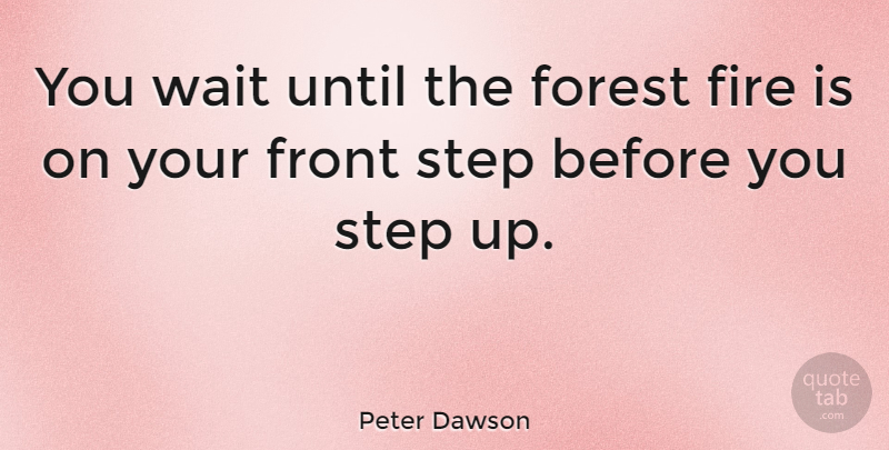 Peter Dawson Quote About Australian Musician, Fire, Forest, Front, Step: You Wait Until The Forest...