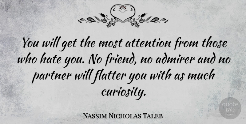 Nassim Nicholas Taleb You Will Get The Most Attention From Those Who Hate You No Quotetab
