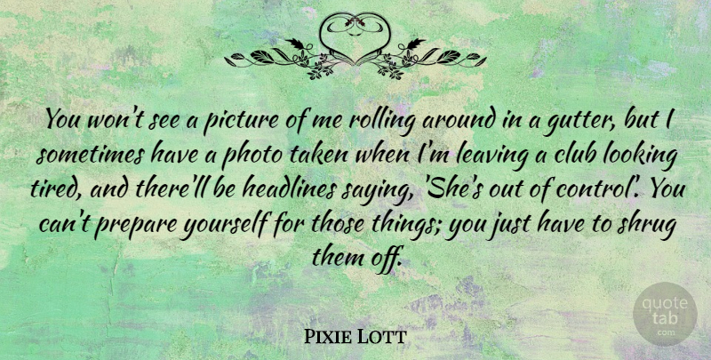Pixie Lott Quote About Club, Headlines, Leaving, Looking, Photo: You Wont See A Picture...
