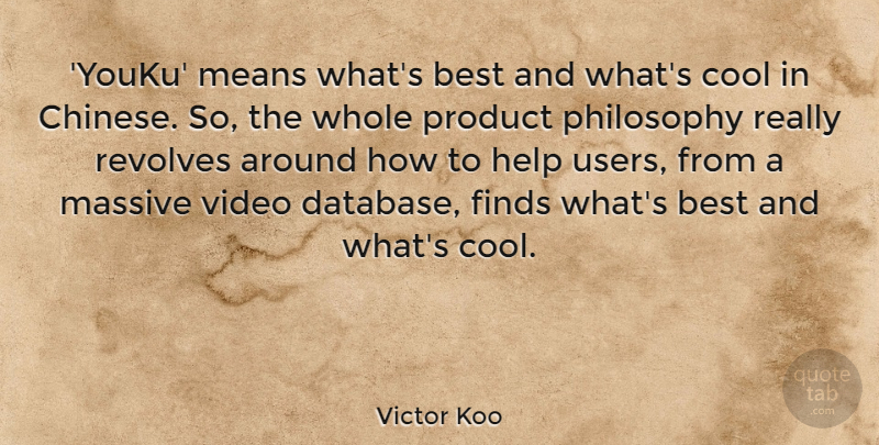 Victor Koo Quote About Best, Cool, Finds, Massive, Means: Youku Means Whats Best And...