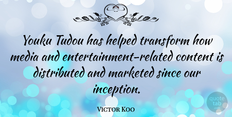 Victor Koo Quote About Helped, Since: Youku Tudou Has Helped Transform...
