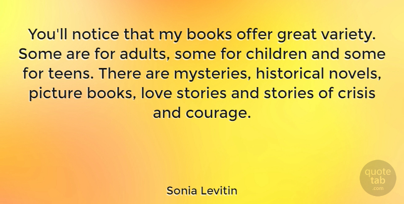 Sonia Levitin Quote About Books, Children, Courage, Crisis, Great: Youll Notice That My Books...