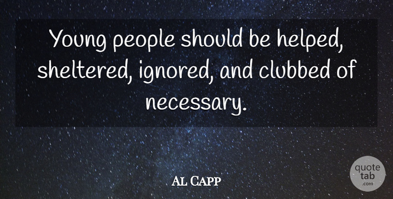 Al Capp Young People Should Be Helped Sheltered Ignored And