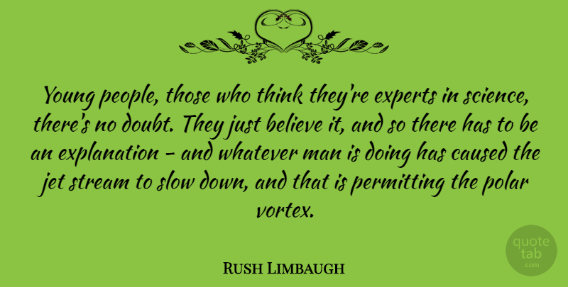 Rush Limbaugh Quote About Believe, Men, Thinking: Young People Those Who Think...