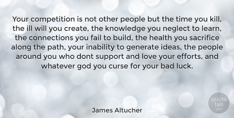James Altucher Quote About Love You, Sacrifice, Ill Will: Your Competition Is Not Other...