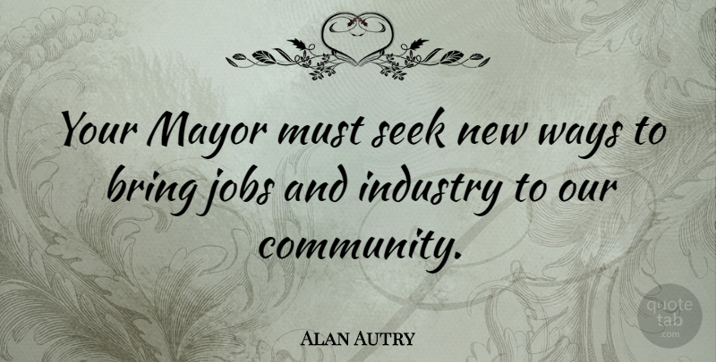 Alan Autry: Your Mayor must seek new ways to bring jobs and