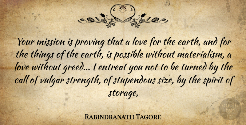 Rabindranath Tagore Quote About Call, Earth, Love, Mission, Possible: Your Mission Is Proving That...
