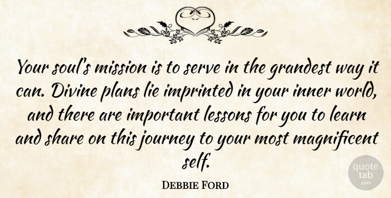 Debbie Ford Quote About Divine, Grandest, Inner, Learn, Lessons: Your Souls Mission Is To...