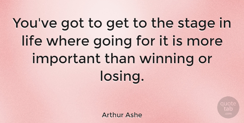 Arthur Ashe Quote About Life, Motivation, Winning: Youve Got To Get To...