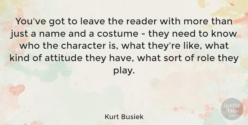 Kurt Busiek Quote About Attitude, Costume, Name, Reader, Role: Youve Got To Leave The...
