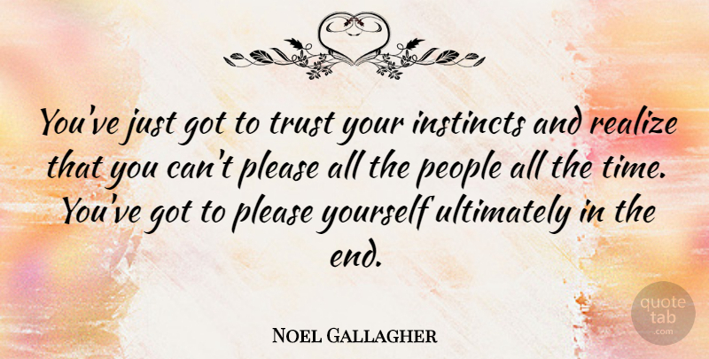 Noel Gallagher Youve Just Got To Trust Your Instincts And Realize