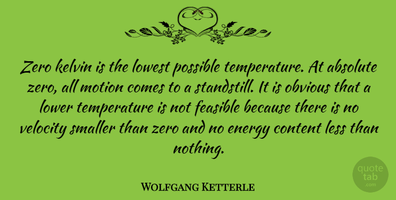 Wolfgang Ketterle Quote About Absolute, Feasible, Less, Lower, Lowest: Zero Kelvin Is The Lowest...
