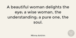 Wise Quotes, Minna Antrim Quote About Beautiful, Wise, Wisdom: A Beautiful Woman Delights The...